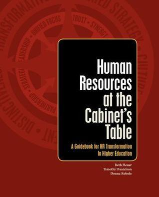 Human Resources at the Cabinets Table: A Guidebook for HR Transformation in Higher Education Timothy Danielson