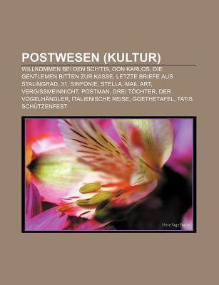 Postwesen (Kultur): Willkommen Bei Den Schtis, Don Karlos, Die Gentlemen Bitten Zur Kasse, Letzte Briefe Aus Stalingrad, 31. Sinfonie, St  by  Source Wikipedia