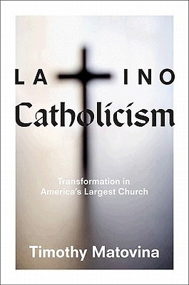 Latino Catholicism: Transformation in Americas Largest Church  by  Timothy Matovina