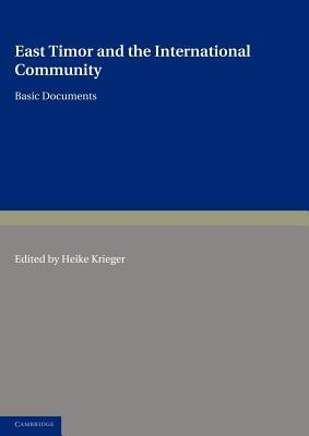 East Timor and the International Community: Basic Documents  by  Heike Krieger