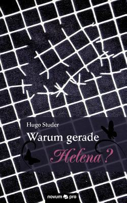 Warum Gerade Helena? Hugo Studer
