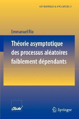 Theorie Asymptotique Des Processus Aleatoires Faiblement Dependants  by  Emmanuel Rio