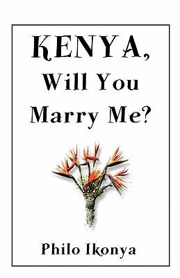 Kenya, Will You Marry Me? Philo Ikonya