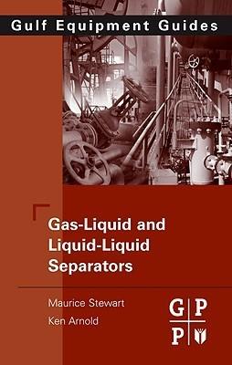 Gas-Liquid and Liquid-Liquid Separators: Gulf Equipment Guides  by  Maurice Stewart