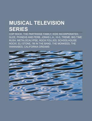 Musical Television Series: Cop Rock, Kids Incorporated, Glee, Hi-5, Metalocalypse, Eli Stone, Big Time Rush, California Dreams, Blackpool, Fame Books LLC