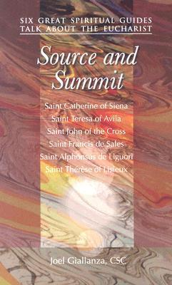 Source and Summit: Six Great Spiritual Guides Talk about the Eucharist Joel Giallanza