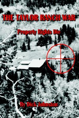 The Taylor Ranch War: Property Rights Die Dick Johnston