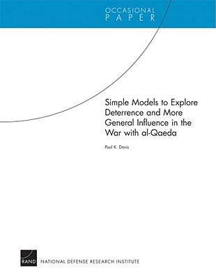 Simple Models to Explore Deterrence and More General Influence in the War with Al-Qaeda Paul K. Davis