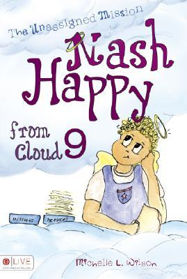 Nash Happy from Cloud 9: The Unassigned Mission Michelle L. Wilson