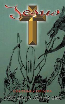 Jesus Cast Them Devils Out  by  Christina V. Espinosa