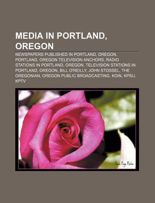 Media in Portland, Oregon: Newspapers Published in Portland, Oregon, Portland, Oregon Television Anchors, Radio Stations in Portland, Oregon  by  Source Wikipedia