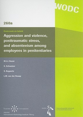 Aggression And Violence, Posttraumatic Stress, And Absenteeism Among Employees In Penitentiaries (Onderzoek En Beleid. S. Bogaerts