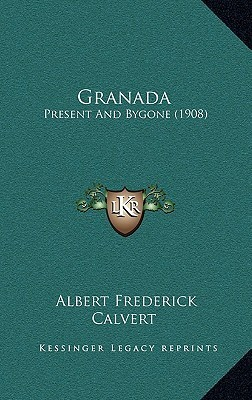 Granada: Present And Bygone (1908) Albert Frederick Calvert