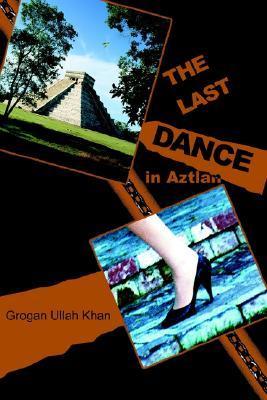 The Last Dance in Aztlan  by  Grogan Ullah Khan