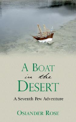 A Boat in the Desert: : A Seventh Pew Adventure Osiander Rose