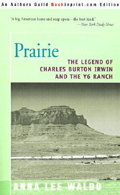 Prairie, Volume II: The Legend of Charles Burton Irwin and the Y6 Ranch  by  Anna Lee Waldo