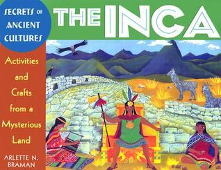 The Inca: Activities and Crafts from a Mysterious Land  by  Arlette N. Braman
