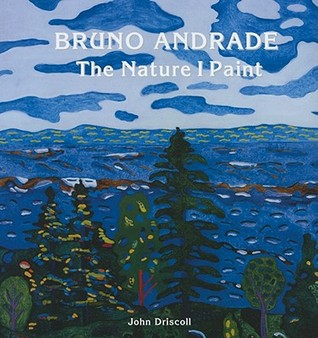 Bruno Andrade: The Nature I Paint  by  John Driscoll