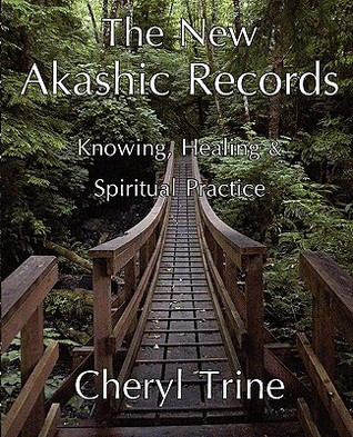 The New Akashic Records: Knowing, Healing & Spiritual Practice  by  Cheryl M. Trine