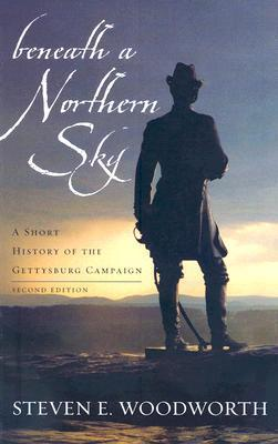 Beneath a Northern Sky: A Short History of the Gettysburg Campaign  by  Steven E. Woodworth