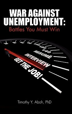 War Against Unemployment: Battles You Must Win Timothy Y. Aboh