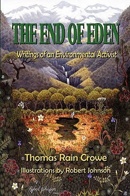 The End of Eden: Writings of an Environmental Activist  by  Thomas Rain Crowe
