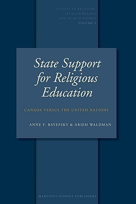 State Support Of Religious Education: Canada Versus the United Nations (Studies in Religion, Secular Beliefs and Human Rights)  by  Anne F. Bayefsky