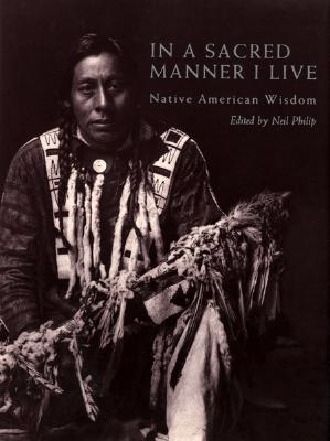 In a Sacred Manner I Live: Native American Wisdom Neil Philip