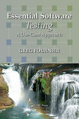 Essential Software Testing: A Use-Case Approach Greg Fournier