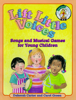 Lift Little Voices: Songs And Musical Games For Young Children  by  Carol Greene