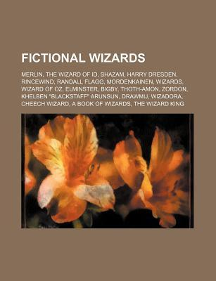 Fictional Wizards: Merlin, the Wizard of Id, Shazam, Harry Dresden, Rincewind, Randall Flagg, Mordenkainen, Wizards, Wizard of Oz, Elmins Source Wikipedia