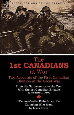 The 1st Canadians at War: Two Accounts of the First Canadian Division in the Great War Frederic C. Curry
