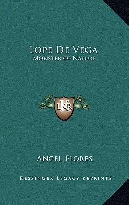 Lope de Vega: Monster of Nature Angel Flores