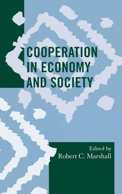 Cooperation In Economy And Society (Society For Economic Anthropology (Sea) Mongraphs)  by  Robert C. Marshall