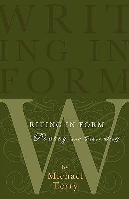 Writing in Form: Poetry and Other Stuff  by  Michael Terry