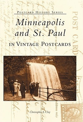 Minneapolis and St. Paul in Vintage Postcards  by  Christopher  Clay