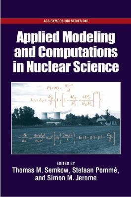 Applied Modeling and Computations in Nuclear Science  by  Thomas Semkow