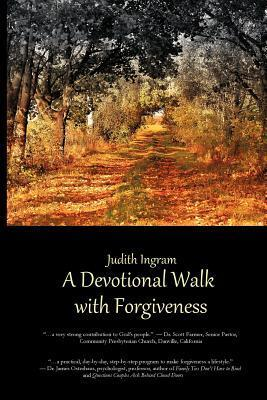 A Devotional Walk with Forgiveness Judith Ingram