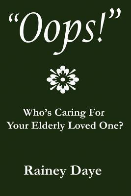OOPS!: Whos Caring for Your Elderly Loved One?  by  Rainey Daye