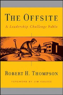The Offsite: A Leadership Challenge Fable  by  Robert H. Thompson
