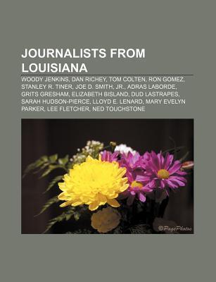 Journalists from Louisiana: Woody Jenkins, Dan Richey, Tom Colten, Ron Gomez, Stanley R. Tiner, Joe D. Smith, JR., Adras Laborde, Grits Gresham Source Wikipedia