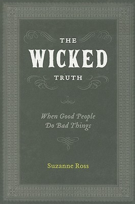 The Wicked Truth: When Good People Do Bad Things  by  Suzanne  Ross