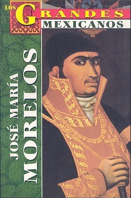 Los Grandes: Jose Maria Morelos (Los Grandes Mexicanos)  by  Pedro Infante