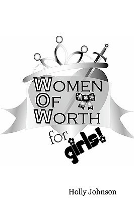 W.O.W. -- Women of Worth for Girls Holly Stiles-Johnson