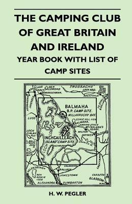 The Camping Club of Great Britain and Ireland - Year Book with List of Camp Sites  by  H.W. Pegler