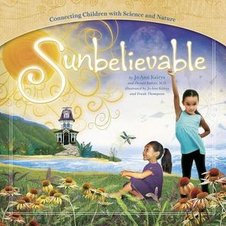 Sunbelievable: Connecting Children with Science and Nature  by  Jo Ann Kairys