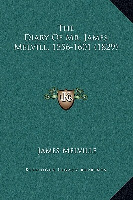 The Diary of Mr. James Melvill, 1556-1601 (1829)  by  James  Melville