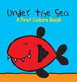 Under the Sea: A First Colors Book Julie Clough