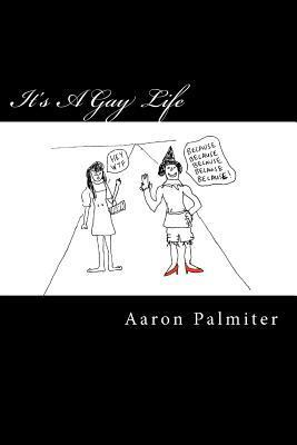 Its a Gay Life: Hilariously Queer Comics Aaron Palmiter