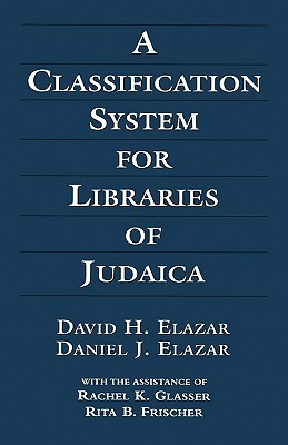 A Classification System For Libraries Of Judaica  by  David H. Elazar